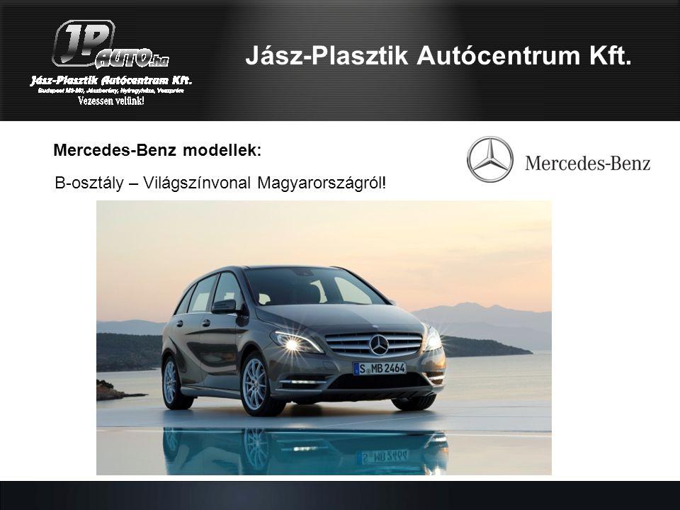 Mercedes-Benz modellek: Jász-Plasztik Autócentrum Kft. B-osztály – Világszínvonal Magyarországról!