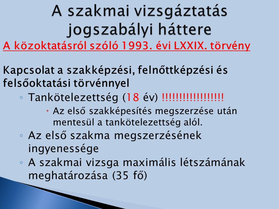 A közoktatásról szóló 1993. évi LXXIX. törvény Kapcsolat a szakképzési, felnőttképzési és felsőoktatási törvénnyel ◦ Tankötelezettség (18 év) !!!!!!!!