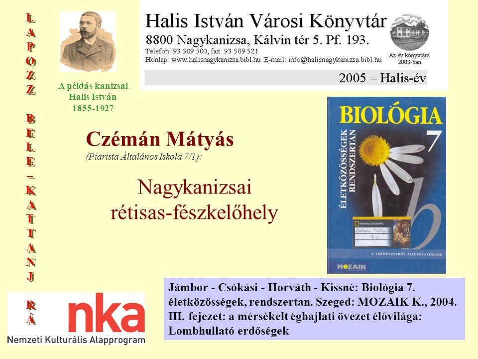 LAPOZZBELE–KATTANJRÁLAPOZZBELE–KATTANJRÁ LAPOZZBELE–KATTANJRÁLAPOZZBELE–KATTANJRÁ A példás kanizsai Halis István 1855-1927 Czémán Mátyás (Piarista Általános Iskola 7/1): Nagykanizsai rétisas-fészkelőhely Jámbor - Csókási - Horváth - Kissné: Biológia 7.
