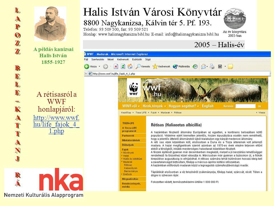 LAPOZZBELE–KATTANJRÁLAPOZZBELE–KATTANJRÁ LAPOZZBELE–KATTANJRÁLAPOZZBELE–KATTANJRÁ A példás kanizsai Halis István 1855-1927 A rétisasról a WWF honlapjáról: http://www.wwf.
