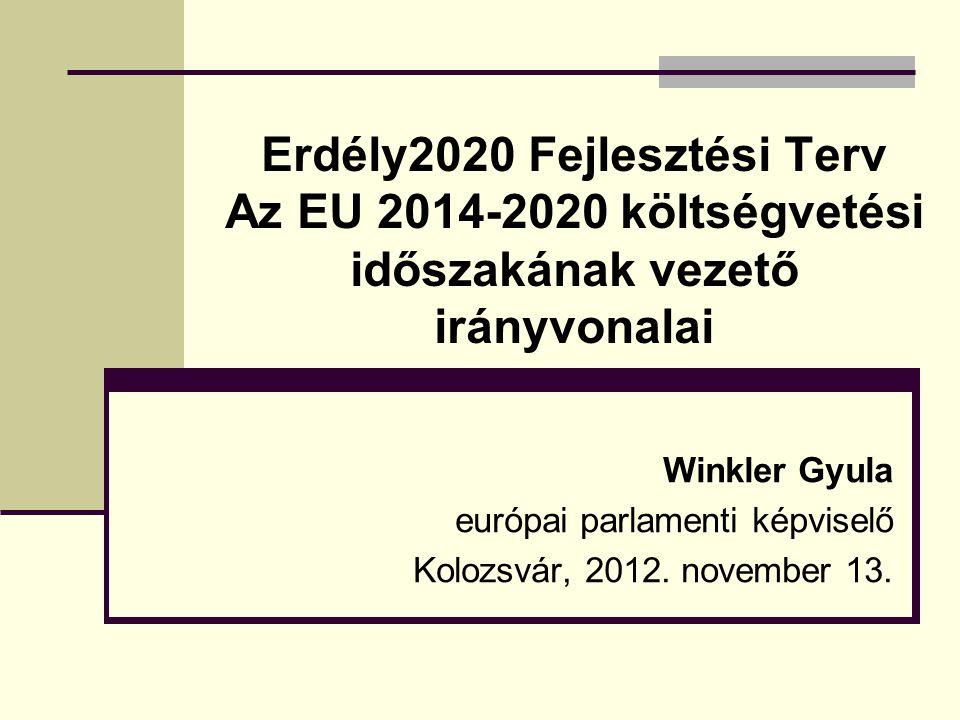 Erdély2020 Fejlesztési Terv Az EU 2014-2020 költségvetési időszakának vezető irányvonalai Winkler Gyula európai parlamenti képviselő Kolozsvár, 2012.