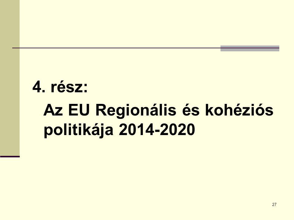 27 4. rész: Az EU Regionális és kohéziós politikája 2014-2020