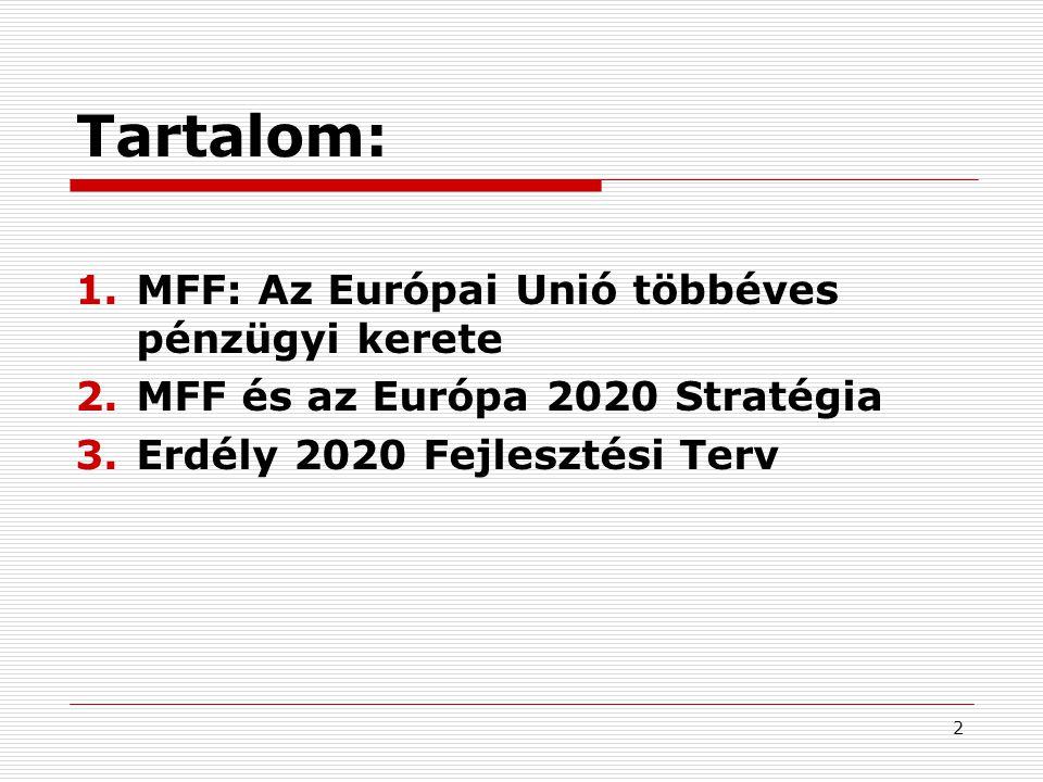 2 Tartalom: 1.MFF: Az Európai Unió többéves pénzügyi kerete 2.MFF és az Európa 2020 Stratégia 3.Erdély 2020 Fejlesztési Terv