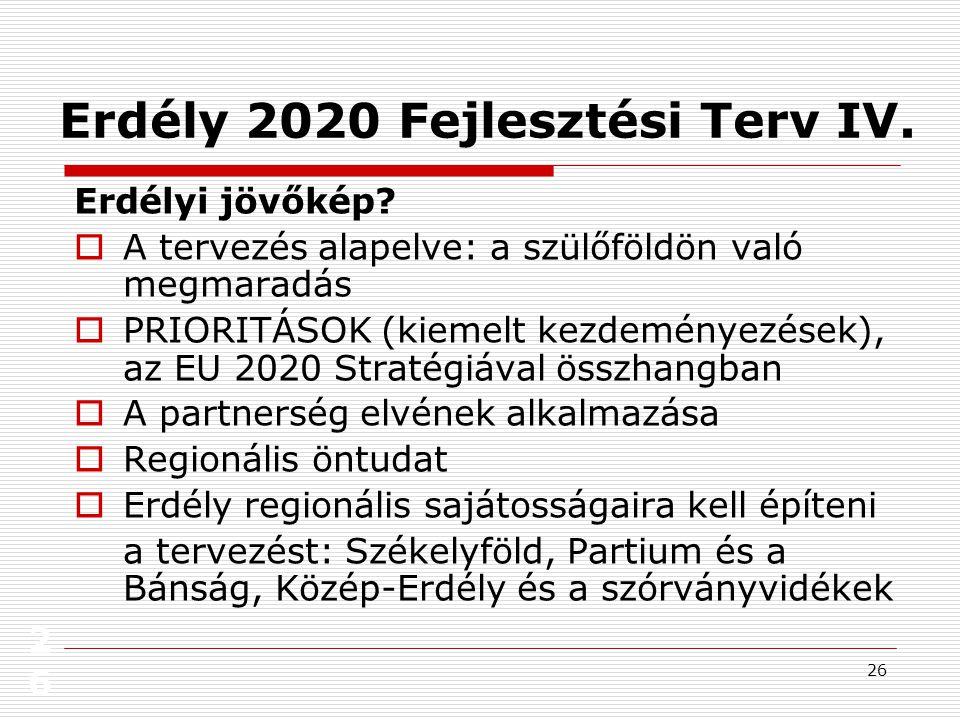 26 26 Erdély 2020 Fejlesztési Terv IV. Erdélyi jövőkép.