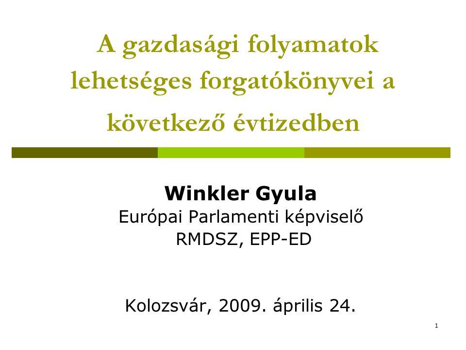 1 A gazdasági folyamatok lehetséges forgatókönyvei a következő évtizedben Winkler Gyula Európai Parlamenti képviselő RMDSZ, EPP-ED Kolozsvár, 2009. áp