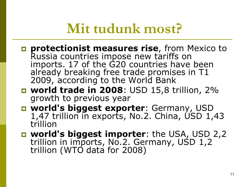 11 Mit tudunk most?  protectionist measures rise, from Mexico to Russia countries impose new tariffs on imports. 17 of the G20 countries have been al