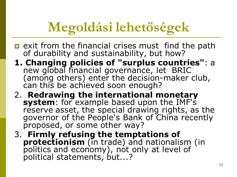 13 Megoldási lehetőségek  exit from the financial crises must find the path of durability and sustainability, but how.