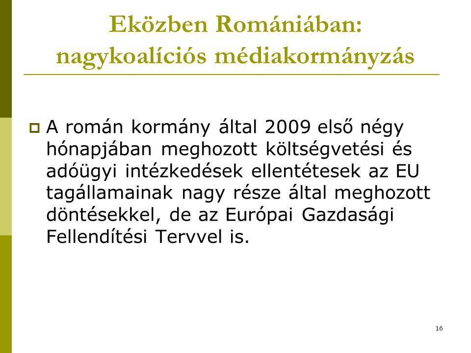 16 Eközben Romániában: nagykoalíciós médiakormányzás  A román kormány által 2009 első négy hónapjában meghozott költségvetési és adóügyi intézkedések ellentétesek az EU tagállamainak nagy része által meghozott döntésekkel, de az Európai Gazdasági Fellendítési Tervvel is.