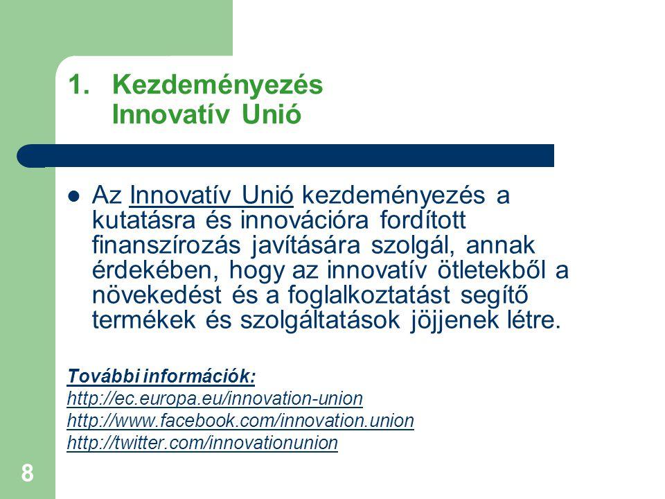 8 1.Kezdeményezés Innovatív Unió Az Innovatív Unió kezdeményezés a kutatásra és innovációra fordított finanszírozás javítására szolgál, annak érdekébe
