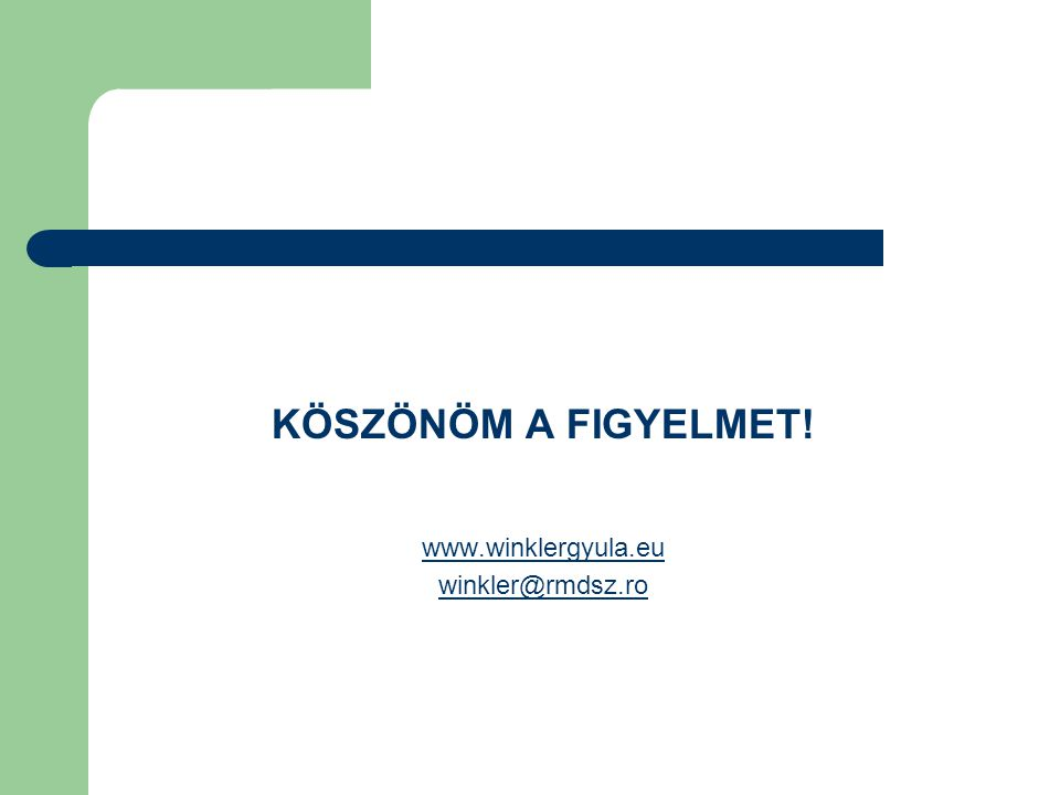 KÖSZÖNÖM A FIGYELMET! www.winklergyula.eu winkler@rmdsz.ro