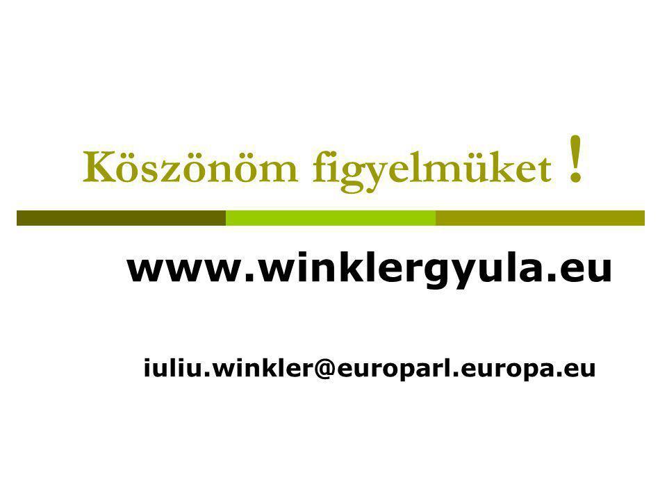 Köszönöm figyelmüket ! www.winklergyula.eu iuliu.winkler@europarl.europa.eu