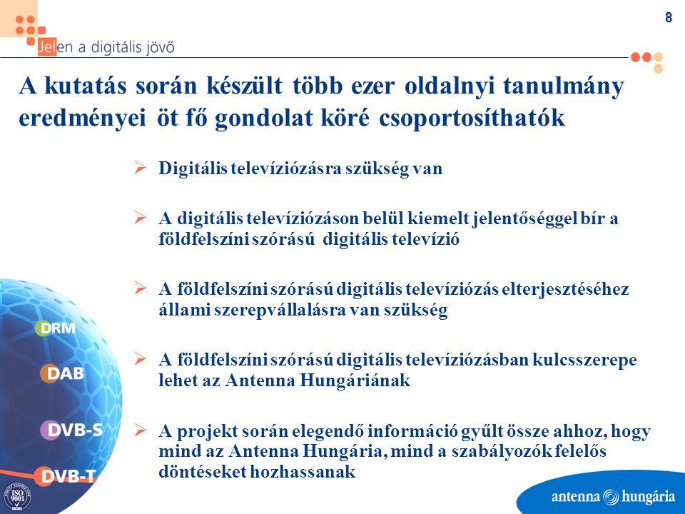 8 A kutatás során készült több ezer oldalnyi tanulmány eredményei öt fő gondolat köré csoportosíthatók  Digitális televíziózásra szükség van  A digitális televíziózáson belül kiemelt jelentőséggel bír a földfelszíni szórású digitális televízió  A földfelszíni szórású digitális televíziózás elterjesztéséhez állami szerepvállalásra van szükség  A földfelszíni szórású digitális televíziózásban kulcsszerepe lehet az Antenna Hungáriának  A projekt során elegendő információ gyűlt össze ahhoz, hogy mind az Antenna Hungária, mind a szabályozók felelős döntéseket hozhassanak