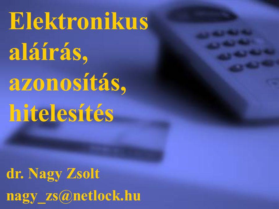 Elektronikus aláírás, azonosítás, hitelesítés dr. Nagy Zsolt nagy_zs@netlock.hu