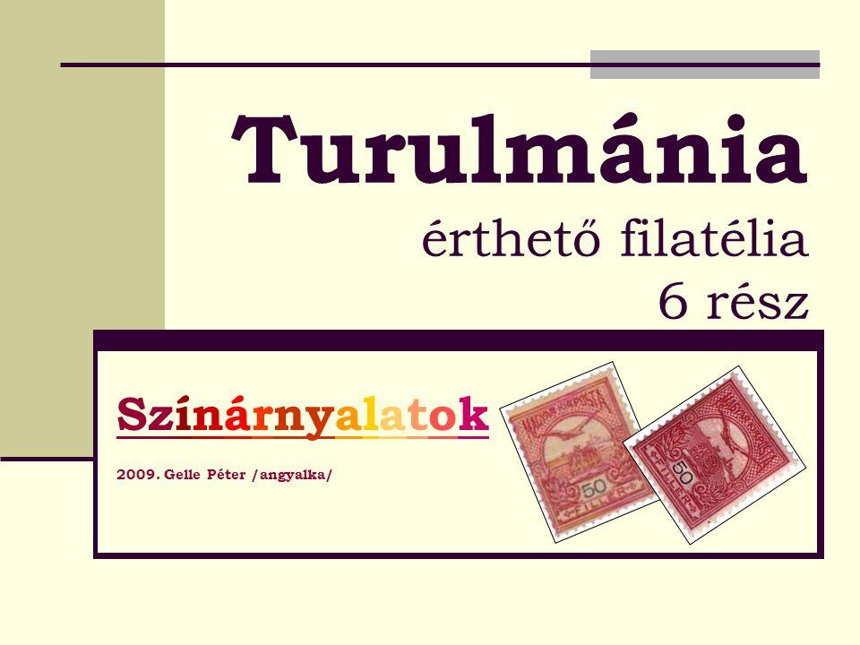 Turulmánia érthető filatélia 6 rész Színárnyalatok 2009. Gelle Péter /angyalka/