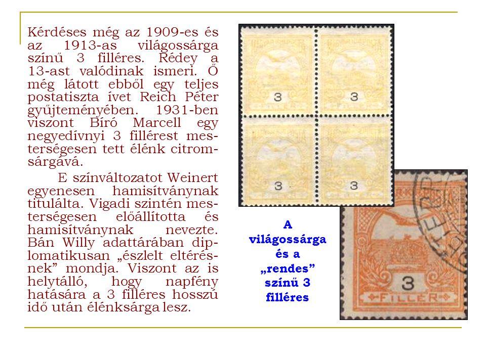 Kérdéses még az 1909 ‑ es és az 1913 ‑ as világossárga színű 3 filléres. Rédey a 13 ‑ ast valódinak ismeri. Ő még látott ebből egy teljes postatiszta