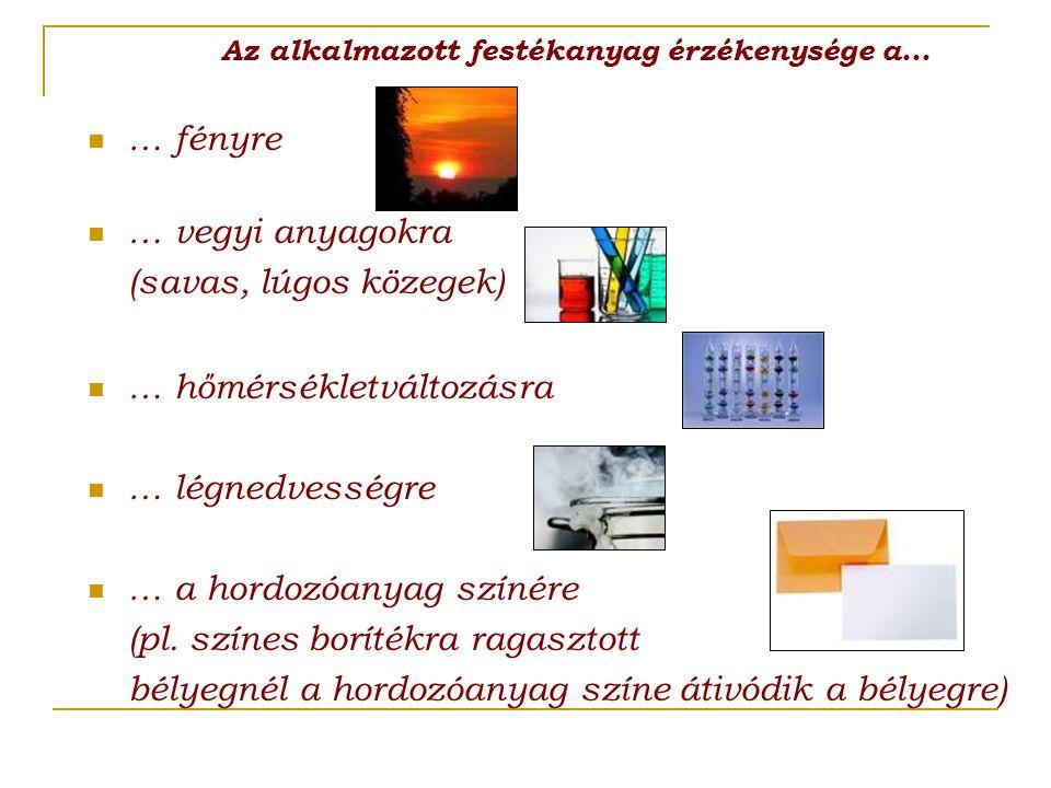 Az alkalmazott festékanyag érzékenysége a… … fényre … vegyi anyagokra (savas, lúgos közegek) … hőmérsékletváltozásra … légnedvességre … a hordozóanyag