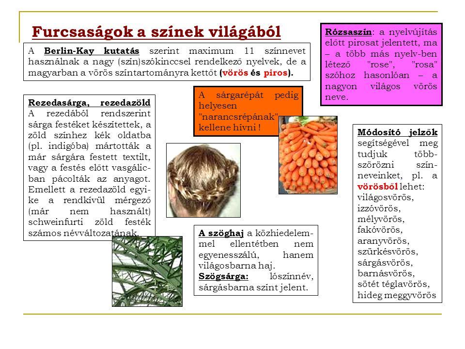 Furcsaságok a színek világából Rózsaszín : a nyelvújítás előtt pirosat jelentett, ma – a több más nyelv-ben létező