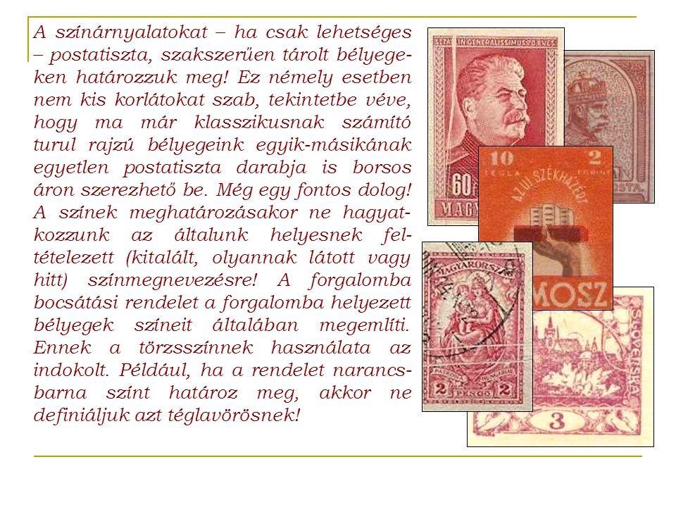 A színárnyalatokat – ha csak lehetséges – postatiszta, szakszerűen tárolt bélyege- ken határozzuk meg! Ez némely esetben nem kis korlátokat szab, teki