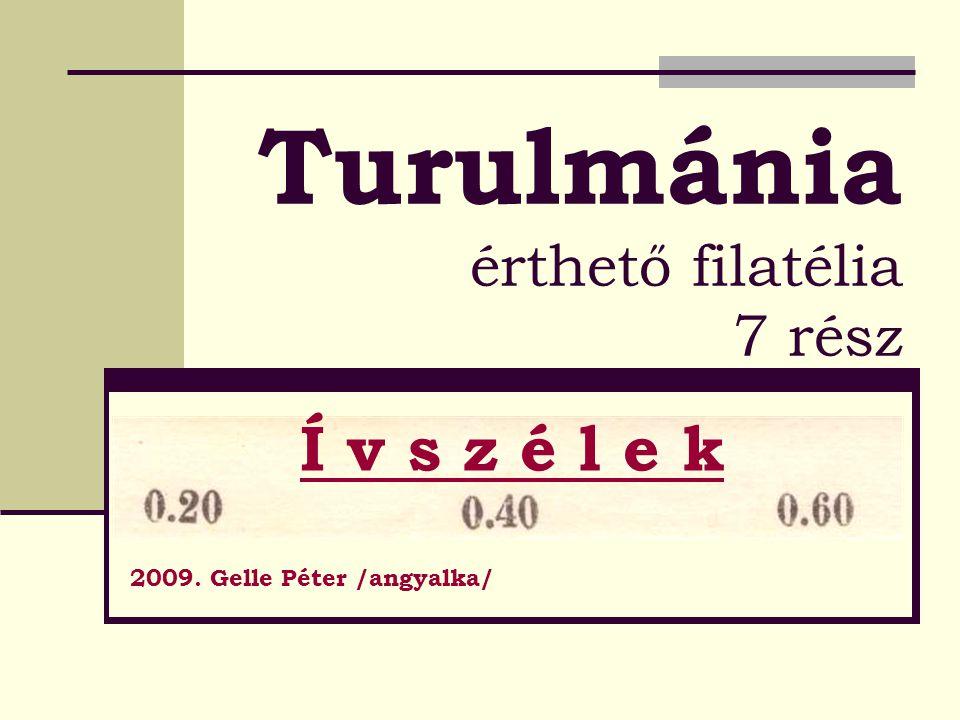 Turulmánia érthető filatélia 7 rész Í v s z é l e k 2009. Gelle Péter /angyalka/