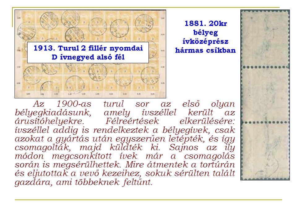 Az 1900-as turul sor az első olyan bélyegkiadásunk, amely ívszéllel került az árusítóhelyekre. Félreértések elkerülésére: ívszéllel addig is rendelkez