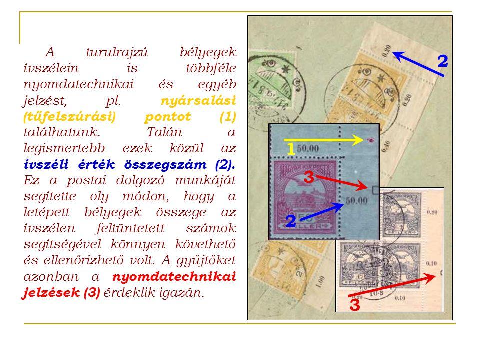 A turulrajzú bélyegek ívszélein is többféle nyomdatechnikai és egyéb jelzést, pl. nyársalási (tűfelszúrási) pontot (1) találhatunk. Talán a legismerte