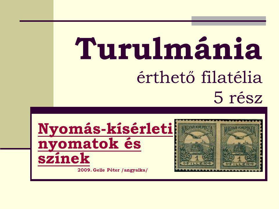 Turulmánia érthető filatélia 5 rész Nyomás-kísérleti nyomatok és színek 2009.