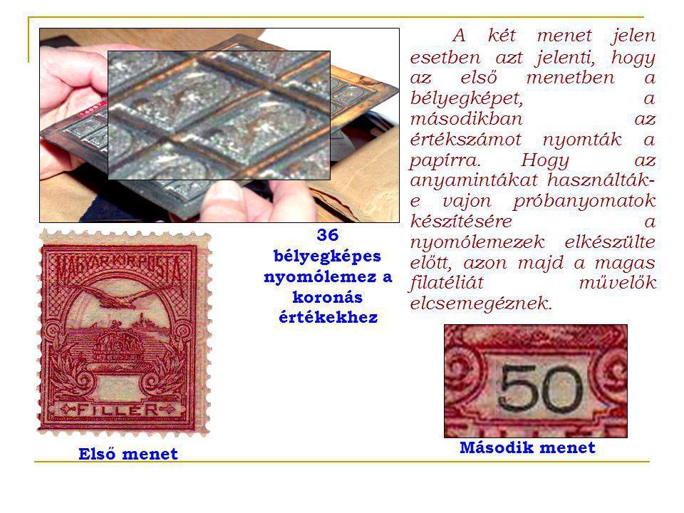 Első menet A két menet jelen esetben azt jelenti, hogy az első menetben a bélyegképet, a másodikban az értékszámot nyomták a papírra.Hogy az anyamintákat használták- e vajon próbanyomatok készítésére a nyomólemezek elkészülte előtt, azon majd a magas filatéliát művelők elcsemegéznek.