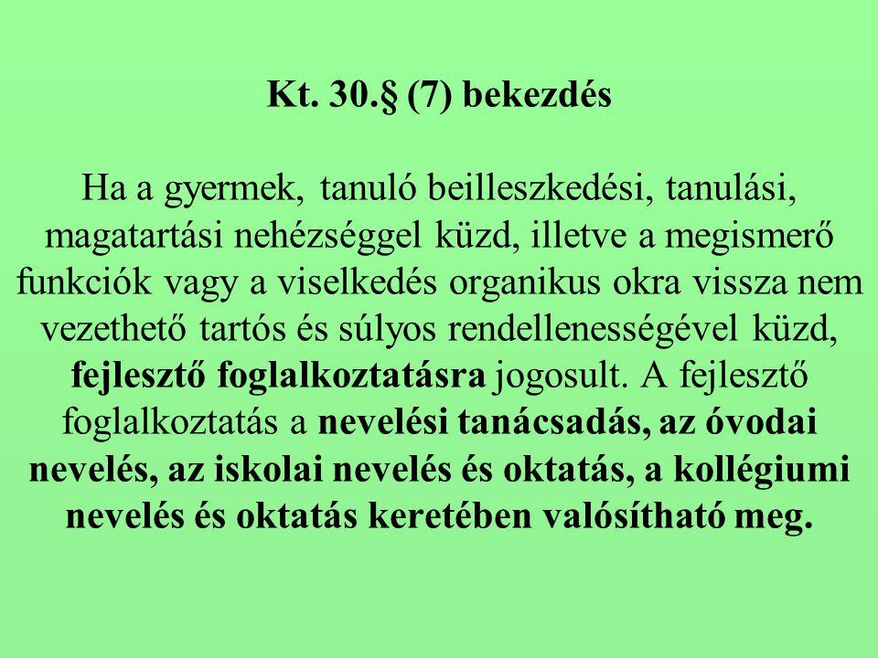 Kt. 30.§ (7) bekezdés Ha a gyermek, tanuló beilleszkedési, tanulási, magatartási nehézséggel küzd, illetve a megismerő funkciók vagy a viselkedés orga