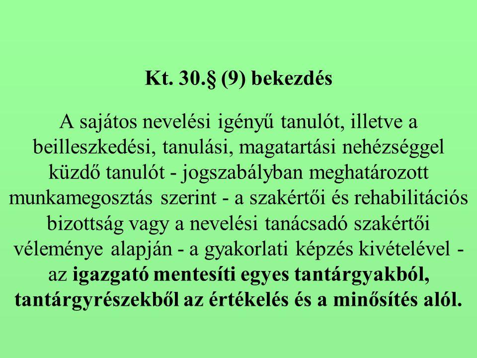 Kt. 30.§ (9) bekezdés A sajátos nevelési igényű tanulót, illetve a beilleszkedési, tanulási, magatartási nehézséggel küzdő tanulót - jogszabályban meg