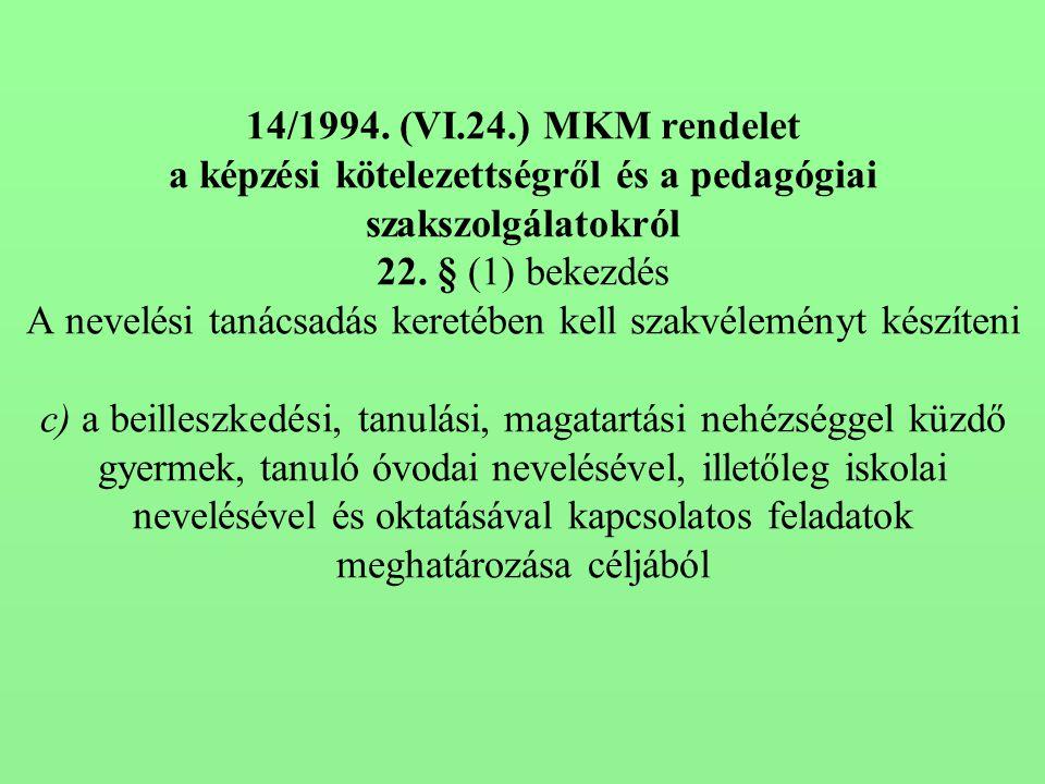 14/1994. (VI.24.) MKM rendelet a képzési kötelezettségről és a pedagógiai szakszolgálatokról 22. § (1) bekezdés A nevelési tanácsadás keretében kell s