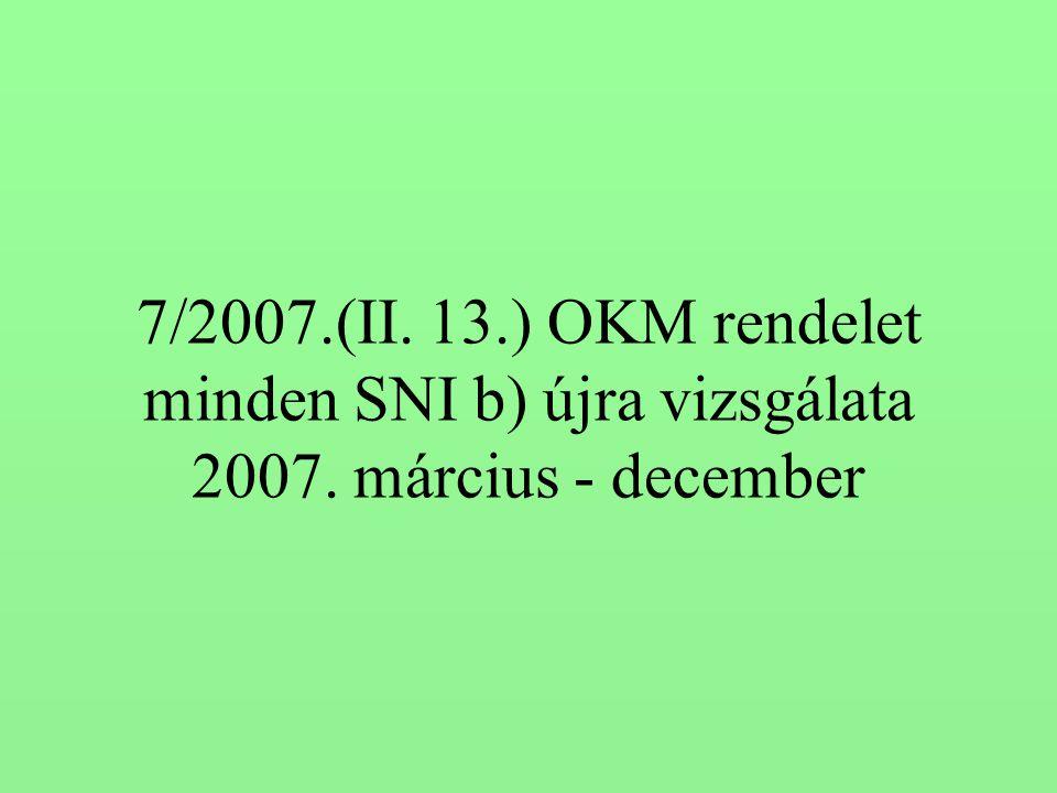 7/2007.(II. 13.) OKM rendelet minden SNI b) újra vizsgálata 2007. március - december