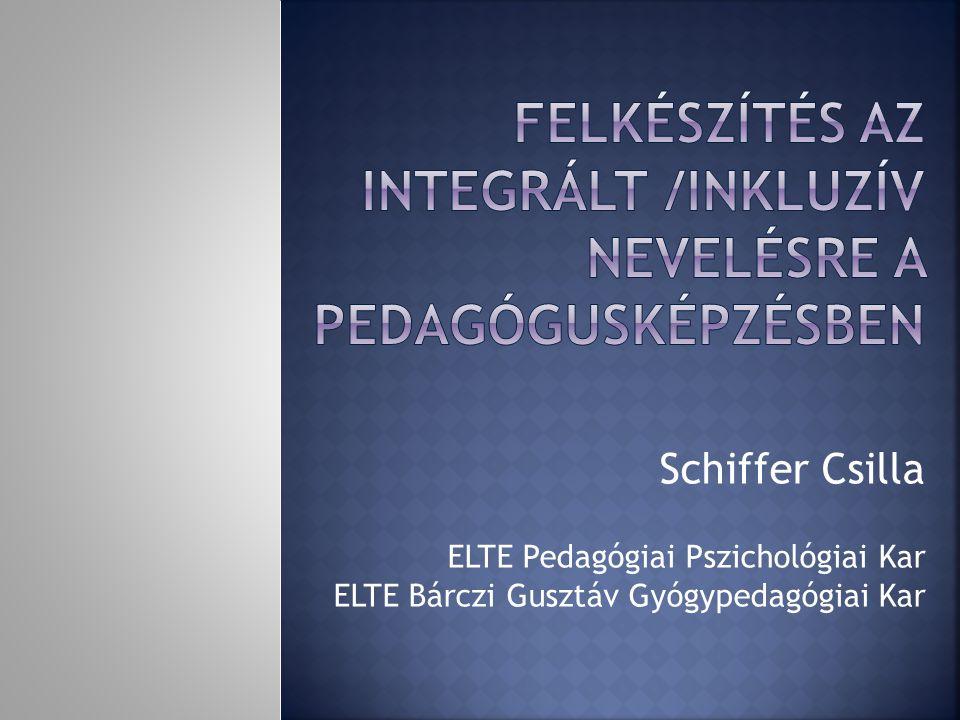 Schiffer Csilla ELTE Pedagógiai Pszichológiai Kar ELTE Bárczi Gusztáv Gyógypedagógiai Kar
