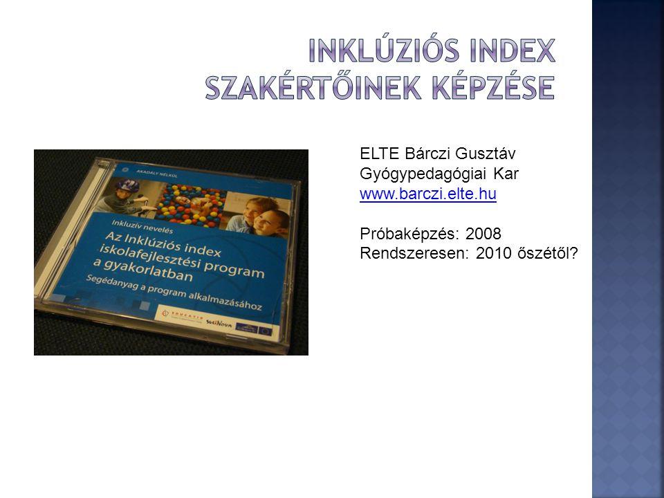 ELTE Bárczi Gusztáv Gyógypedagógiai Kar www.barczi.elte.hu Próbaképzés: 2008 Rendszeresen: 2010 őszétől?