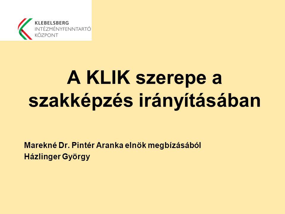 A KLIK szerepe a szakképzés irányításában Marekné Dr. Pintér Aranka elnök megbízásából Házlinger György