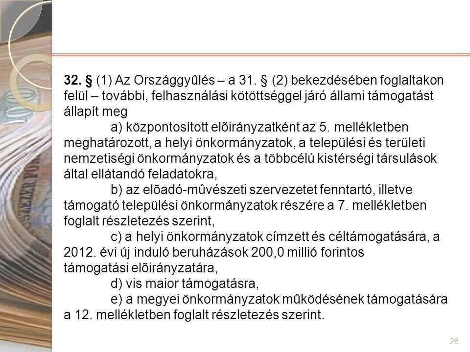 26 32. § (1) Az Országgyûlés – a 31. § (2) bekezdésében foglaltakon felül – további, felhasználási kötöttséggel járó állami támogatást állapít meg a)