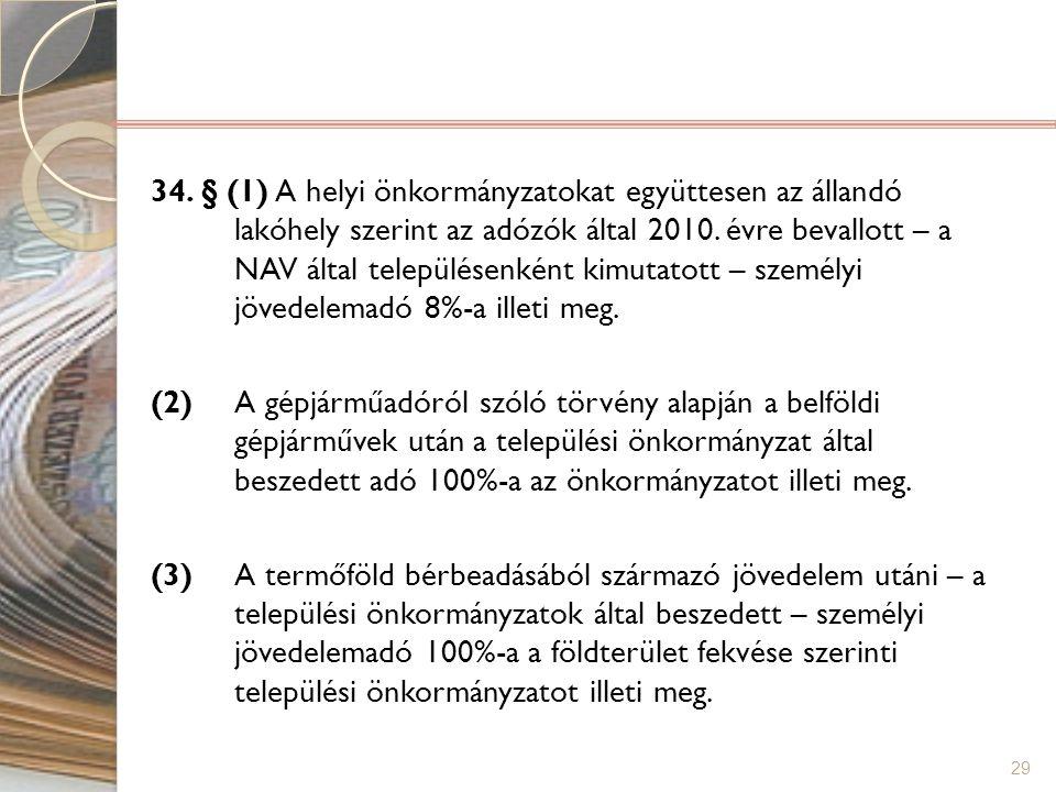 29 34. § (1) A helyi önkormányzatokat együttesen az állandó lakóhely szerint az adózók által 2010. évre bevallott – a NAV által településenként kimuta