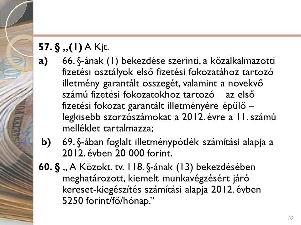 """32 57. § """"(1) A Kjt. a) 66. §-ának (1) bekezdése szerinti, a közalkalmazotti fizetési osztályok első fizetési fokozatához tartozó illetmény garantált"""