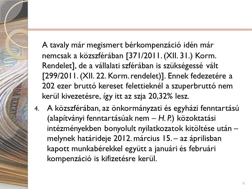 A tavaly már megismert bérkompenzáció idén már nemcsak a közszférában [371/2011. (XII. 31.) Korm. Rendelet], de a vállalati szférában is szükségessé v