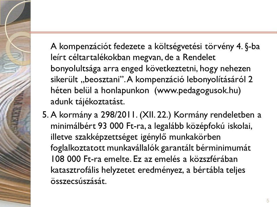 A kompenzációt fedezete a költségvetési törvény 4. §-ba leírt céltartalékokban megvan, de a Rendelet bonyolultsága arra enged következtetni, hogy nehe