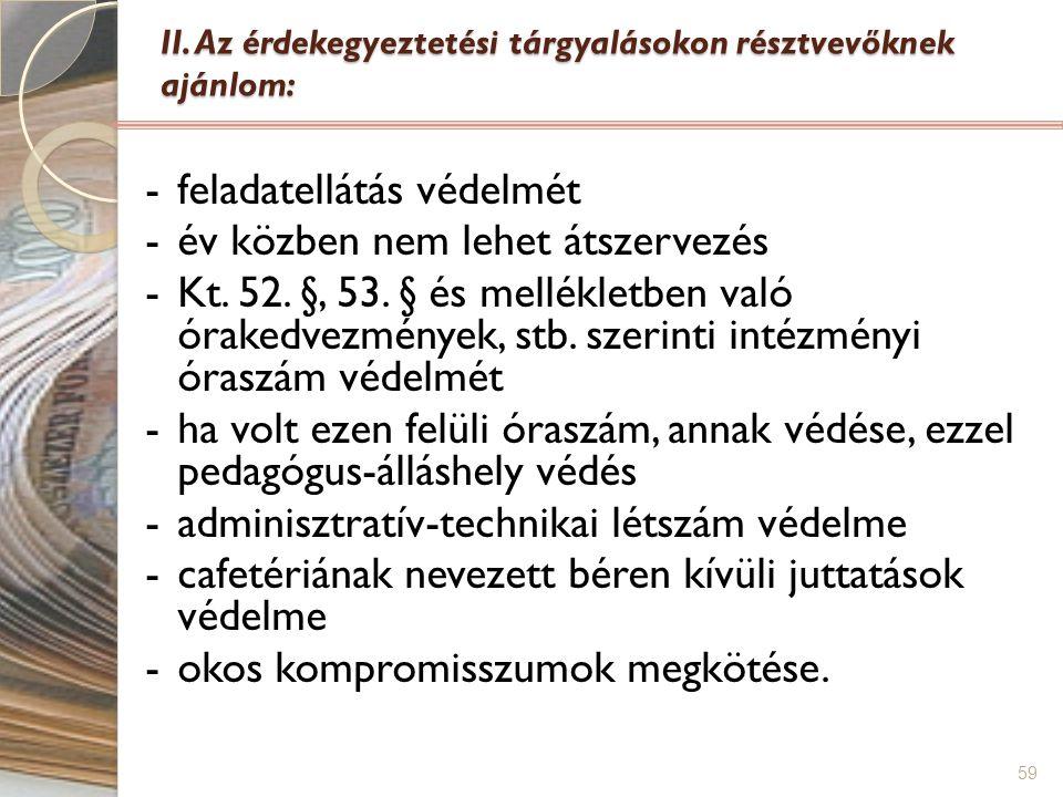 59 II. Az érdekegyeztetési tárgyalásokon résztvevőknek ajánlom: -feladatellátás védelmét -év közben nem lehet átszervezés -Kt. 52. §, 53. § és mellékl