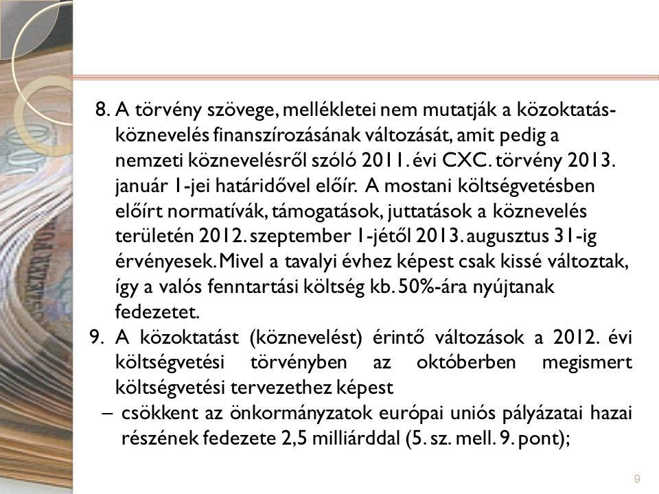 8.A törvény szövege, mellékletei nem mutatják a közoktatás- köznevelés finanszírozásának változását, amit pedig a nemzeti köznevelésről szóló 2011. év