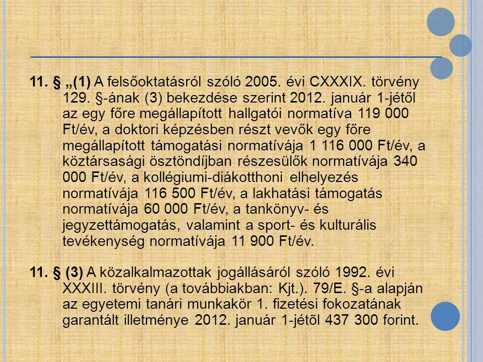 11. § (3) A közalkalmazottak jogállásáról szóló 1992. évi XXXIII. törvény (a továbbiakban: Kjt.). 79/E. §-a alapján az egyetemi tanári munkakör 1. fiz