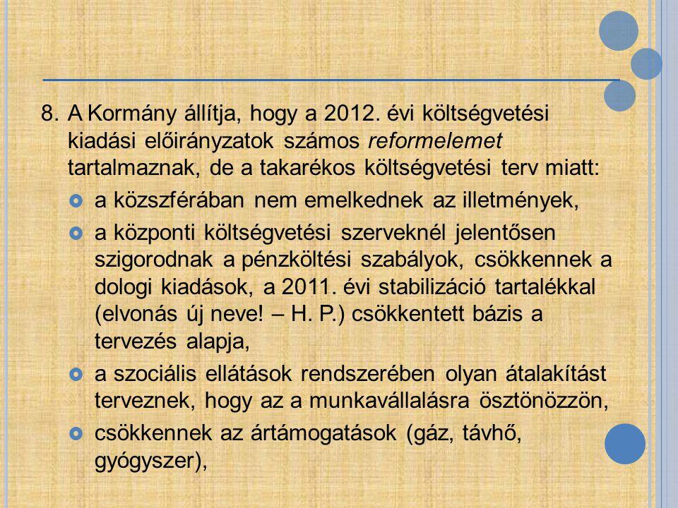 8.A Kormány állítja, hogy a 2012. évi költségvetési kiadási előirányzatok számos reformelemet tartalmaznak, de a takarékos költségvetési terv miatt: 