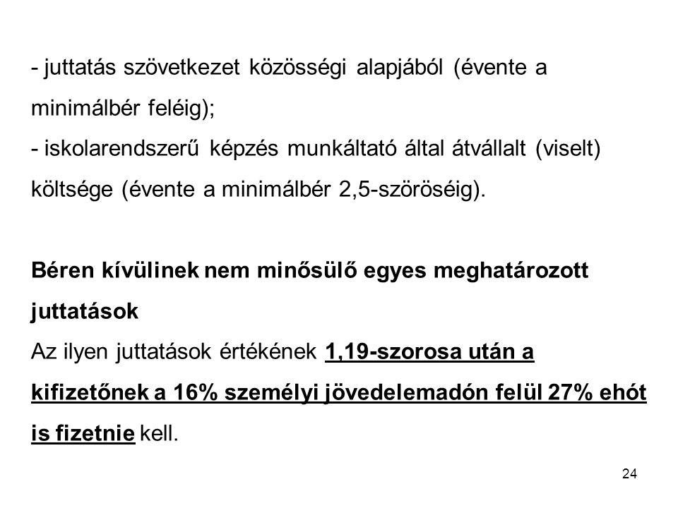 24 - juttatás szövetkezet közösségi alapjából (évente a minimálbér feléig); - iskolarendszerű képzés munkáltató által átvállalt (viselt) költsége (éve