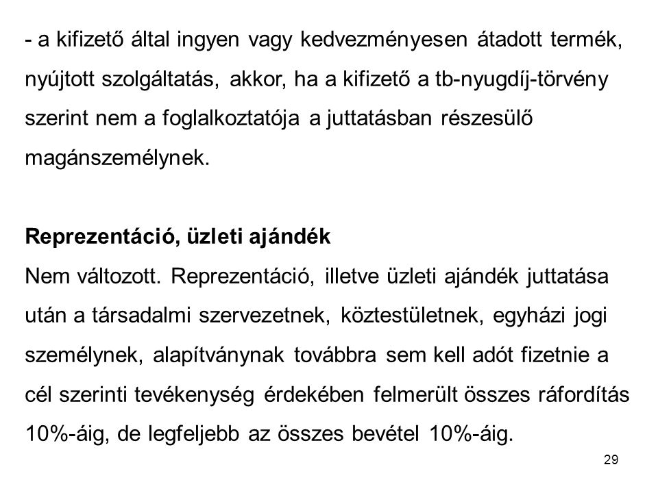 29 - a kifizető által ingyen vagy kedvezményesen átadott termék, nyújtott szolgáltatás, akkor, ha a kifizető a tb-nyugdíj-törvény szerint nem a foglal