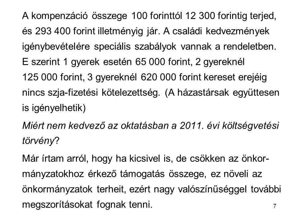 7 A kompenzáció összege 100 forinttól 12 300 forintig terjed, és 293 400 forint illetményig jár. A családi kedvezmények igénybevételére speciális szab