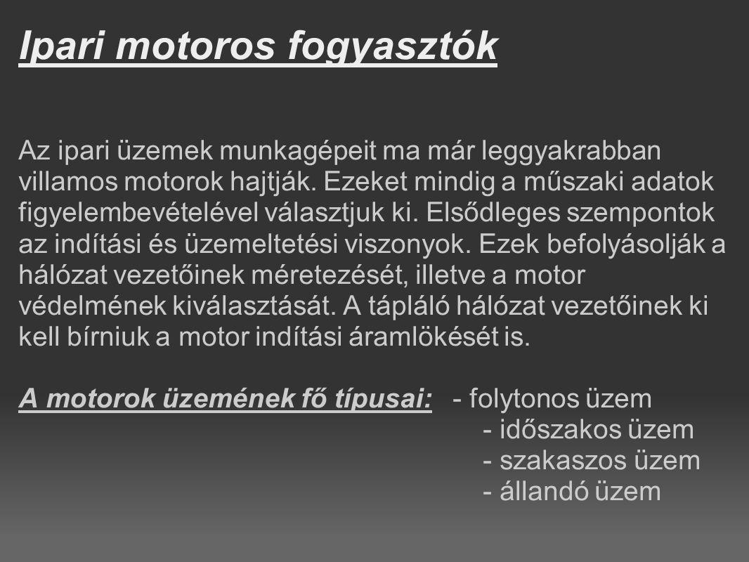 Ipari motoros fogyasztók Az ipari üzemek munkagépeit ma már leggyakrabban villamos motorok hajtják.