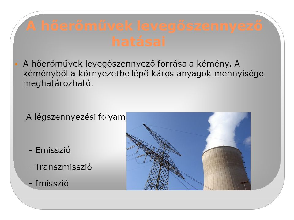 A hőerőművek levegőszennyező hatásai A hőerőművek levegőszennyező forrása a kémény. A kéményből a környezetbe lépő káros anyagok mennyisége meghatároz