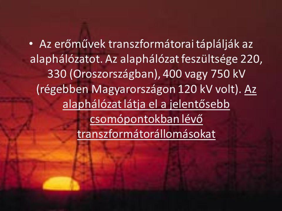 Az erőművek transzformátorai táplálják az alaphálózatot. Az alaphálózat feszültsége 220, 330 (Oroszországban), 400 vagy 750 kV (régebben Magyarországo
