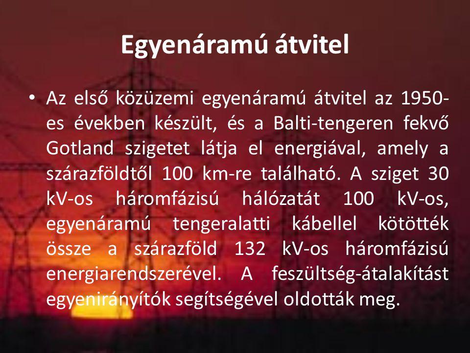 Egyenáramú átvitel Az első közüzemi egyenáramú átvitel az 1950- es években készült, és a Balti-tengeren fekvő Gotland szigetet látja el energiával, am